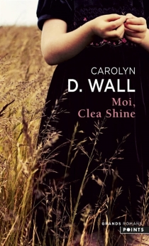 Moi, Clea Shine - Carolyn D.Wall