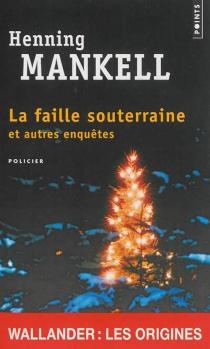 La faille souterraine : et autres enquêtes - HenningMankell