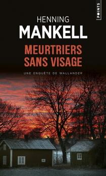 Meurtriers sans visage : une enquête du commissaire Wallander - HenningMankell