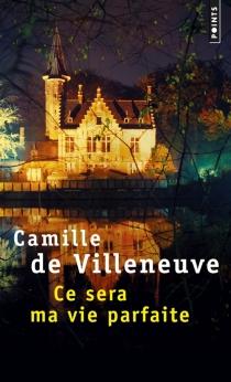 Ce sera ma vie parfaite - Camille deVilleneuve