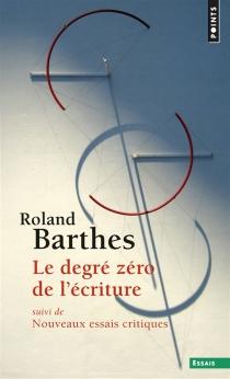 Le degré zéro de l'écriture| Suivi de Nouveaux essais critiques - RolandBarthes