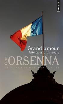 Grand amour : mémoires d'un nègre - ErikOrsenna