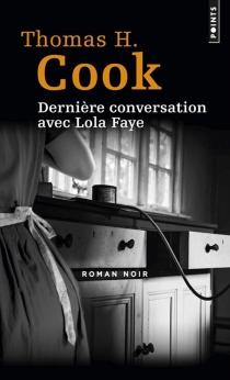 Dernière conversation avec Lola Faye - Thomas H.Cook