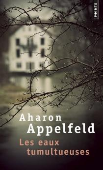Les eaux tumultueuses - AharonAppelfeld