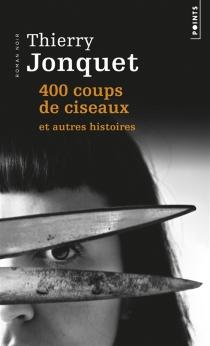 400 coups de ciseaux : et autres histoires - ThierryJonquet