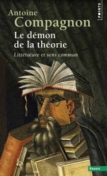 Le démon de la théorie : littérature et sens commun - AntoineCompagnon