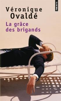 La grâce des brigands - VéroniqueOvaldé