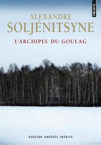 L'archipel du Goulag : 1918-1956 : essai d'investigation littéraire - AlexandreSoljénitsyne