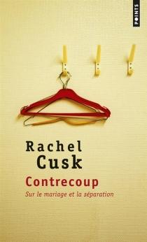 Contrecoup : sur le mariage et la séparation - RachelCusk