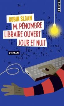M. Pénombre, libraire ouvert jour et nuit - RobinSloan