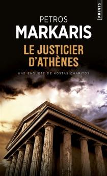 Le justicier d'Athènes : une enquête de Kostas Charitos - PétrosMarkaris