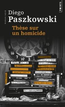 Thèse sur un homicide - DiegoPaszkowski