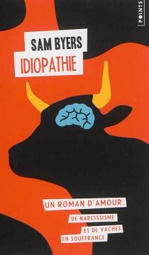 Idiopathie : un roman d'amour, de narcissisme et de vaches en souffrance - SamByers