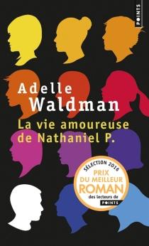 La vie amoureuse de Nathaniel P. - AdelleWaldman