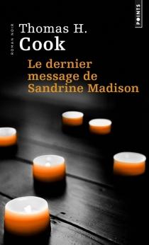 Le dernier message de Sandrine Madison - Thomas H.Cook