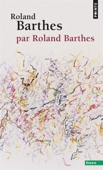 Roland Barthes par Roland Barthes - Roland Barthes