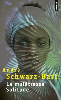 La mulâtresse Solitude - AndréSchwarz-Bart