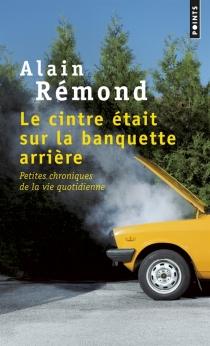 Le cintre était sur la banquette arrière : petites chroniques de la vie quotidienne - AlainRémond