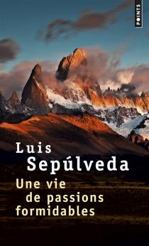 Une vie de passions formidables - LuisSepulveda