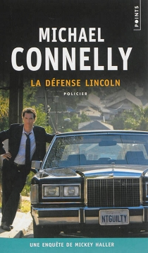 La défense Lincoln : une enquête de Mickey Haller - Michael Connelly