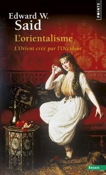 L'orientalisme : l'Orient créé par l'Occident - Edward W.Said