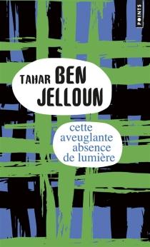 Cette aveuglante absence de lumière - TaharBen Jelloun