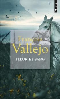 Fleur et sang - FrançoisVallejo