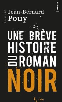 Une brève histoire du roman noir - Jean-BernardPouy