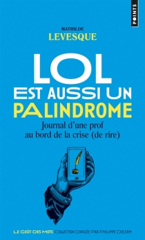 LOL est aussi un palindrome : journal d'une prof au bord de la crise (de rire) - MathildeLevesque