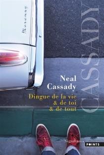 Dingue de la vie et de toi et de tout : lettres 1951-1968 - NealCassady