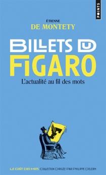Billets du Figaro : l'actualité au fil des mots - Etienne deMontety
