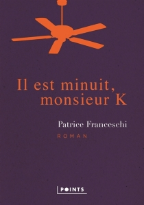 Il est minuit, monsieur K - PatriceFranceschi