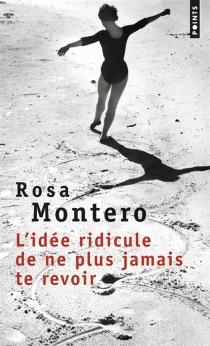 L'idée ridicule de ne plus jamais te revoir - RosaMontero