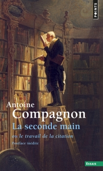 La seconde main ou Le travail de la citation - Antoine Compagnon