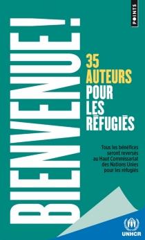 Bienvenue ! : 34 auteurs pour les réfugiés -