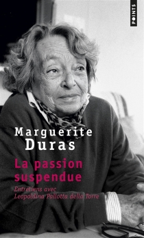 La passion suspendue : entretiens avec Leopoldina Pallotta Della Torre - MargueriteDuras