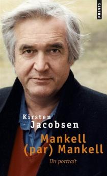 Mankell (par) Mankell : un portrait - KirstenJacobsen