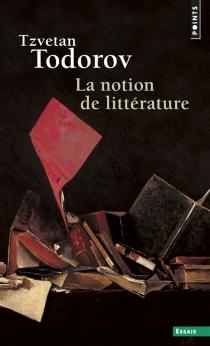 La notion de littérature : et autres essais - TzvetanTodorov