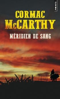 Méridien de sang ou Le rougeoiement du soir dans l'Ouest - CormacMcCarthy