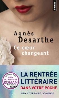 Ce coeur changeant - AgnèsDesarthe