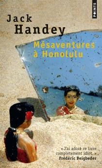 Mésaventures à Honolulu : roman tropical - JackHandey