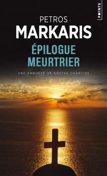 Epilogue meurtrier : une enquête de Kostas Charitos - PétrosMarkaris