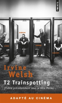 T2 Trainspotting : porno - Irvine Welsh
