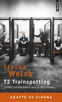 T2 Trainspotting : porno - IrvineWelsh