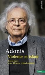 Violence et islam : entretiens avec Houria Abdelouahed - HouriyaAbdelouahed, Adonis