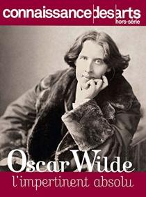 Oscar Wilde : l'impertinent absolu -