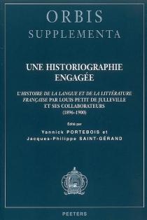 Une historiographie engagée : l'Histoire de la langue et de la littérature française par Louis Petit de Julleville et ses collaborateurs (1896-1900) -