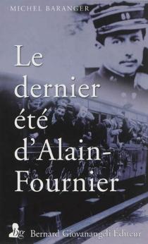 Le dernier été d'Alain-Fournier : juin-septembre 1914 - MichelBaranger
