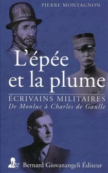 L'épée et la plume : de Monluc à de Gaulle - PierreMontagnon