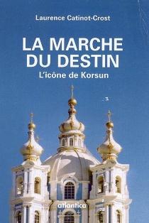 La marche du destin : l'icône de Korsun - LaurenceCatinot-Crost